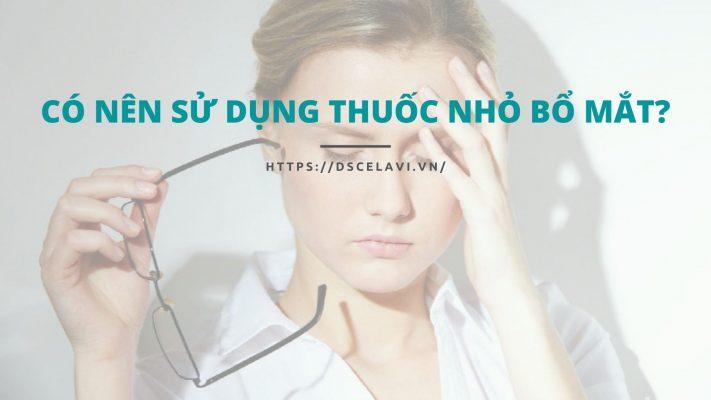 Có Nên Sử Dụng Thuốc Nhỏ Bổ Mắt